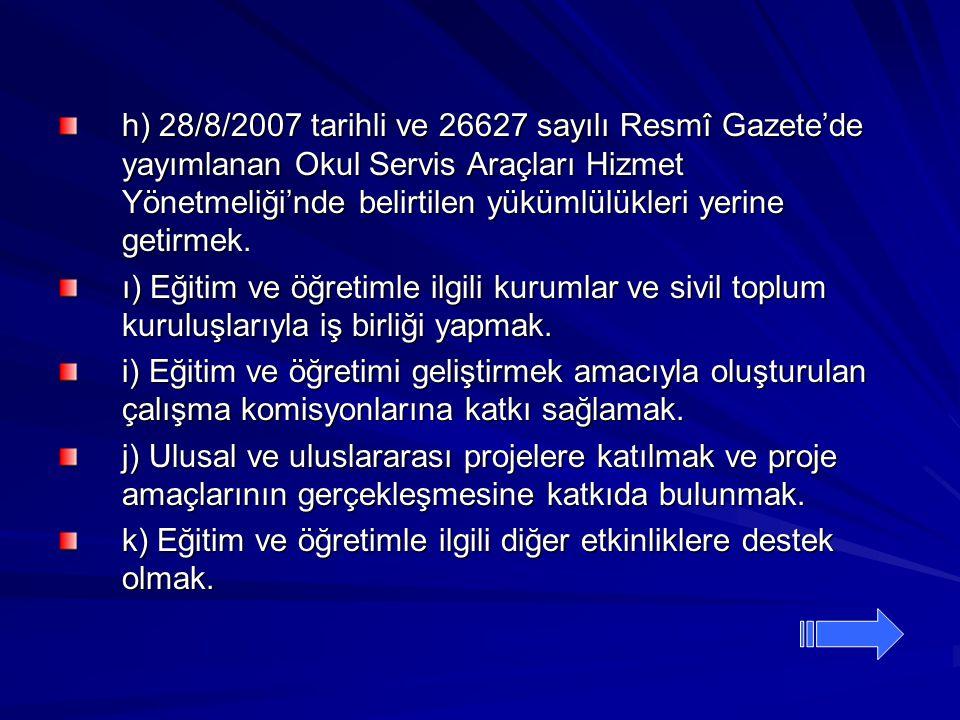 h) 28/8/2007 tarihli ve 26627 sayılı Resmî Gazete'de yayımlanan Okul Servis Araçları Hizmet Yönetmeliği'nde belirtilen yükümlülükleri yerine getirmek.