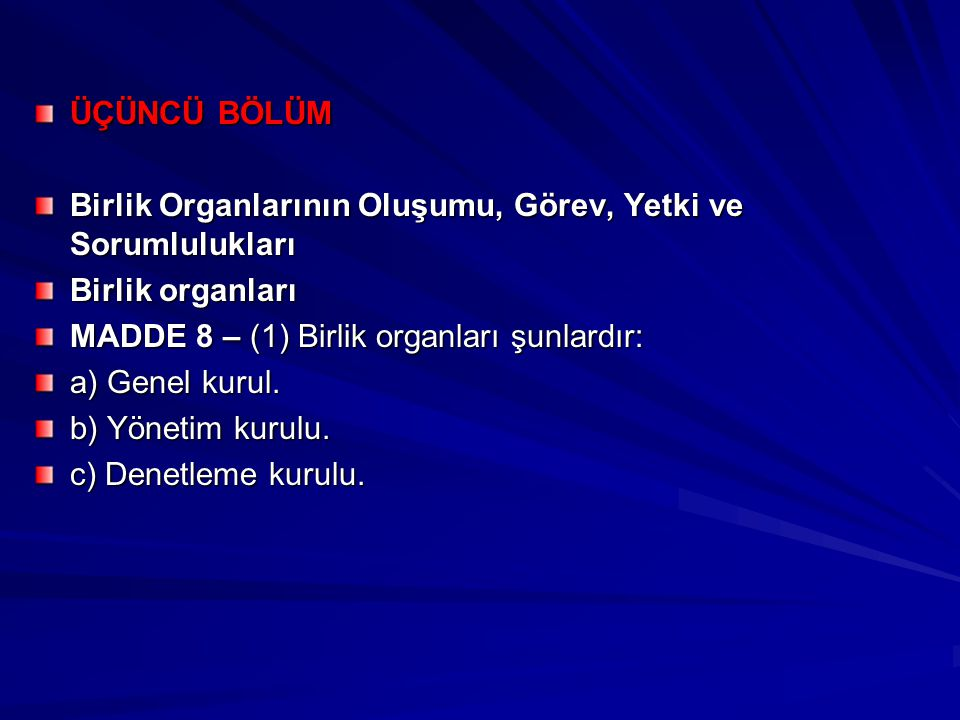ÜÇÜNCÜ BÖLÜM Birlik Organlarının Oluşumu, Görev, Yetki ve Sorumlulukları. Birlik organları. MADDE 8 – (1) Birlik organları şunlardır: