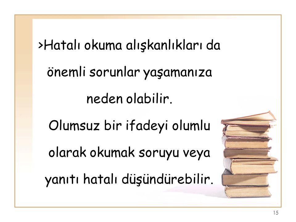 >Hatalı okuma alışkanlıkları da önemli sorunlar yaşamanıza neden olabilir.