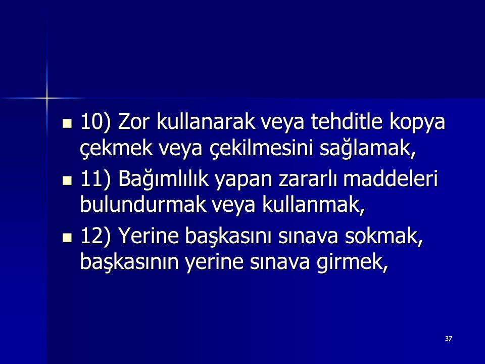 10) Zor kullanarak veya tehditle kopya çekmek veya çekilmesini sağlamak,