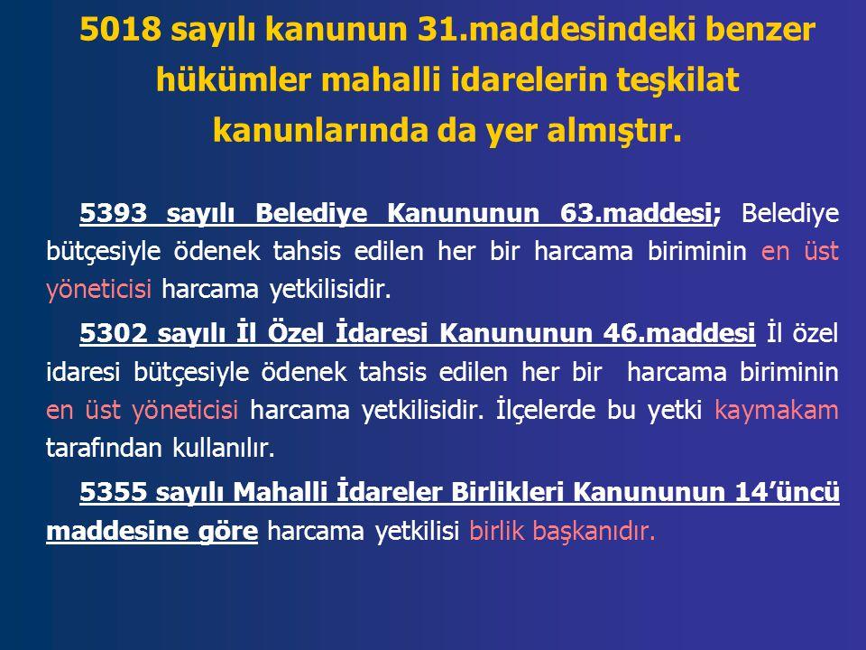 5018 sayılı kanunun 31.maddesindeki benzer hükümler mahalli idarelerin teşkilat kanunlarında da yer almıştır.