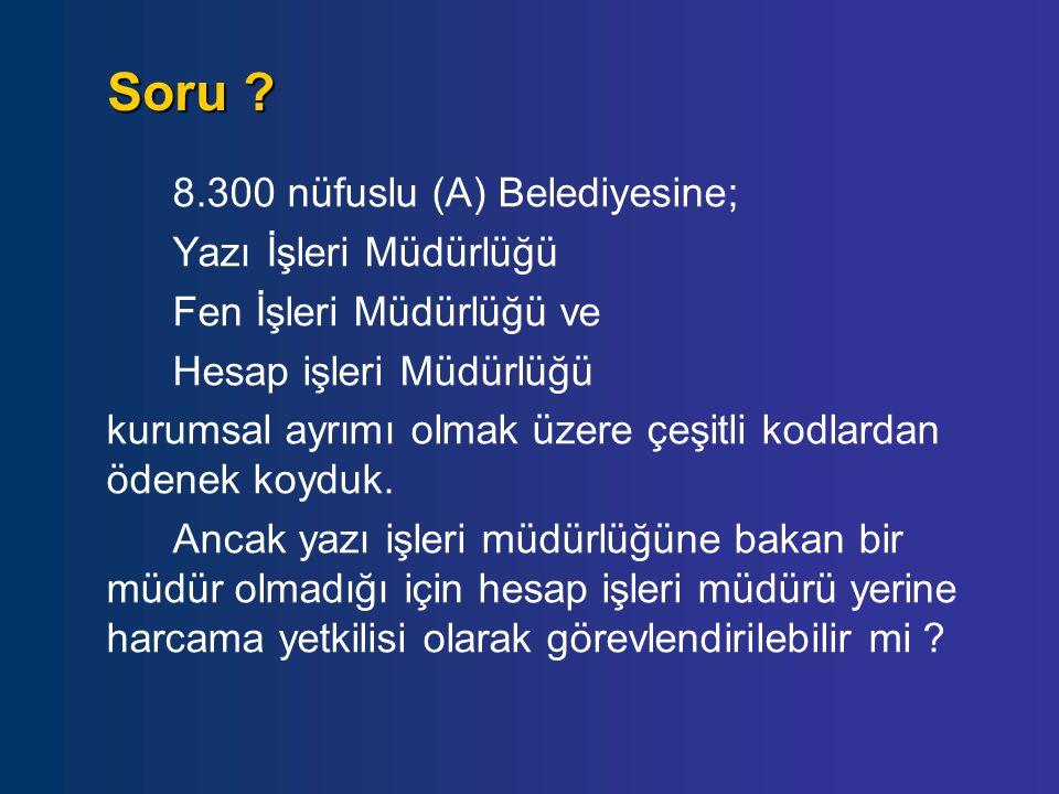 Soru 8.300 nüfuslu (A) Belediyesine; Yazı İşleri Müdürlüğü