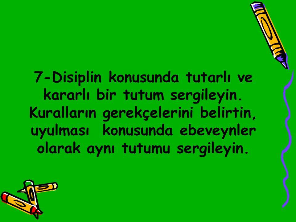 7-Disiplin konusunda tutarlı ve kararlı bir tutum sergileyin