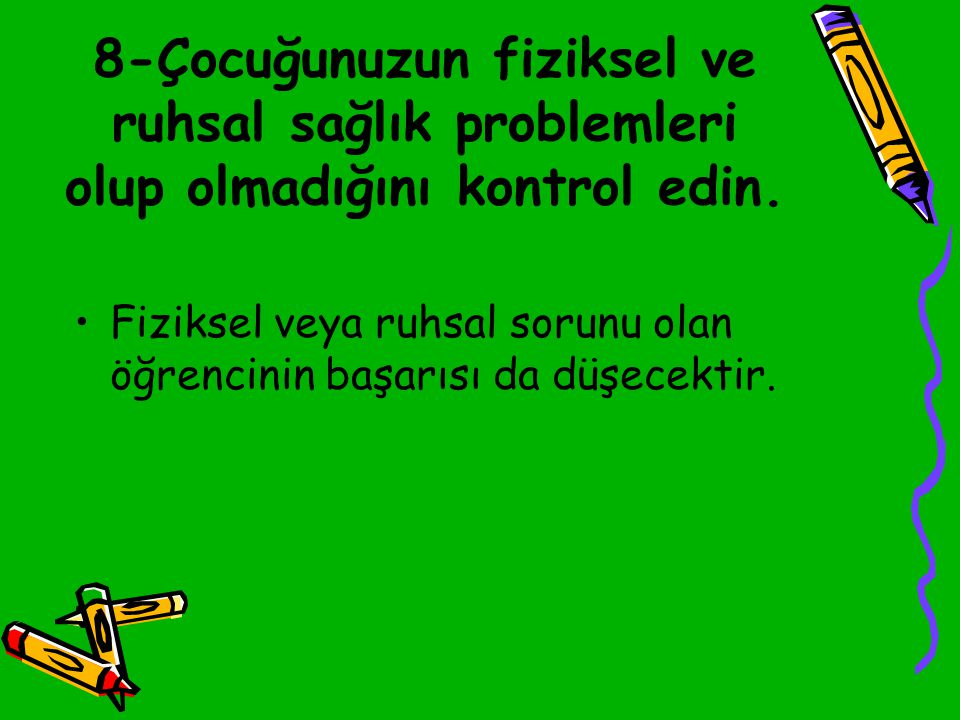 8-Çocuğunuzun fiziksel ve ruhsal sağlık problemleri olup olmadığını kontrol edin.