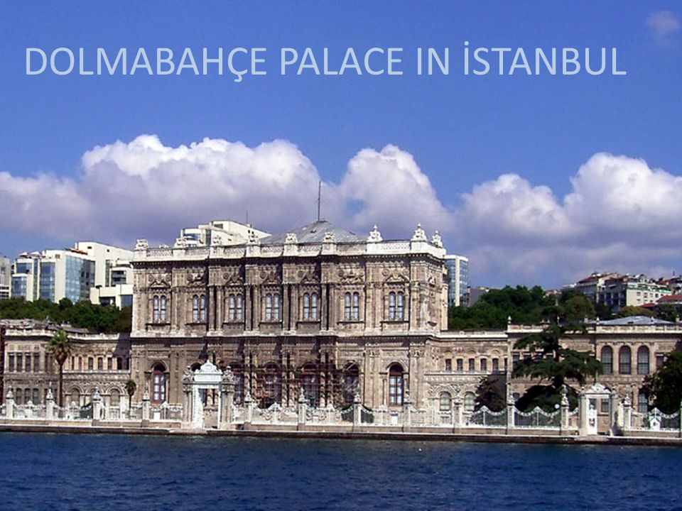 DOLMABAHÇE PALACE IN İSTANBUL