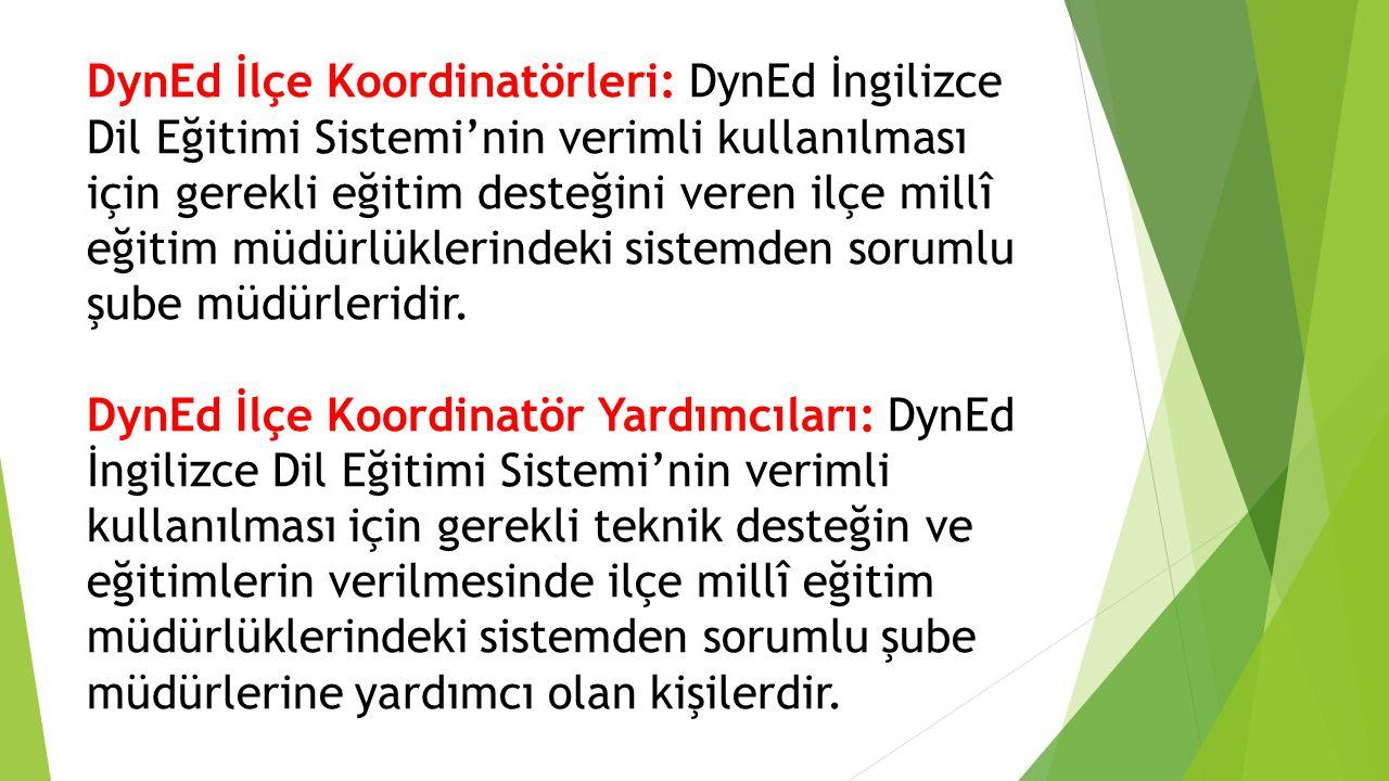 DynEd İlçe Koordinatörleri: DynEd İngilizce Dil Eğitimi Sistemi'nin verimli kullanılması için gerekli eğitim desteğini veren ilçe millî eğitim müdürlüklerindeki sistemden sorumlu şube müdürleridir.