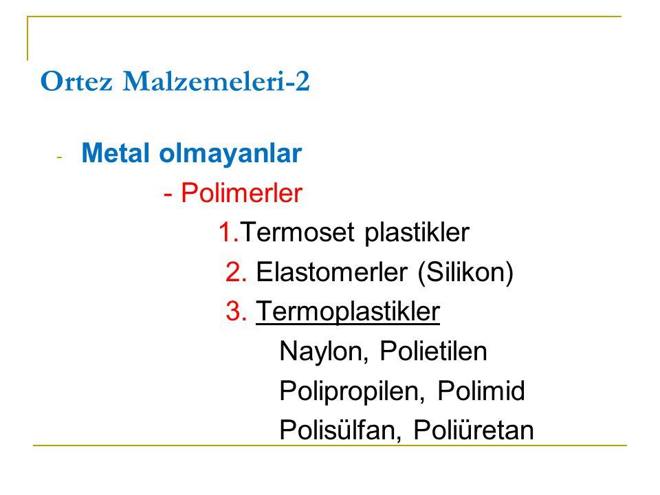 Ortez Malzemeleri-2 Metal olmayanlar - Polimerler