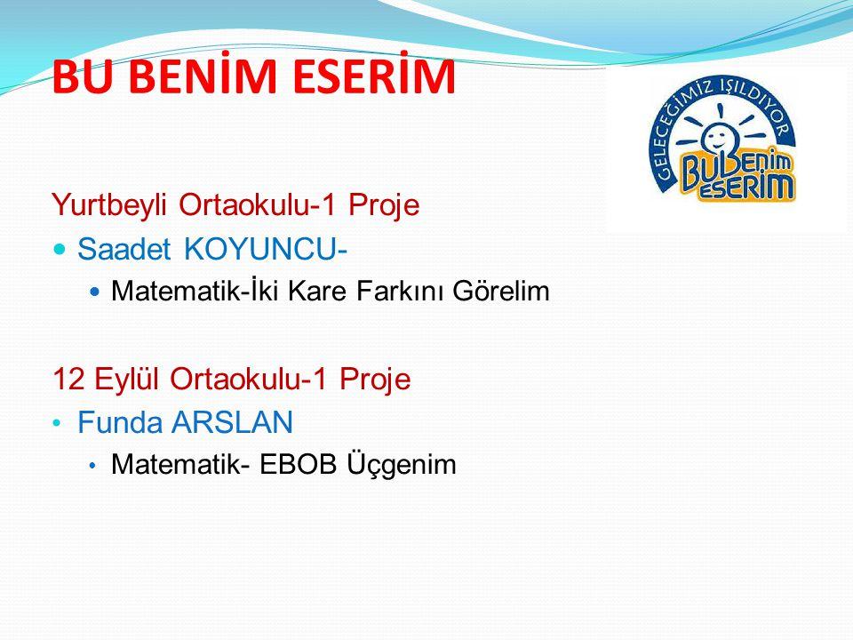 BU BENİM ESERİM Yurtbeyli Ortaokulu-1 Proje Saadet KOYUNCU-