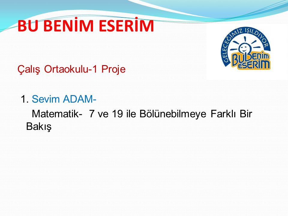 BU BENİM ESERİM Çalış Ortaokulu-1 Proje 1. Sevim ADAM-