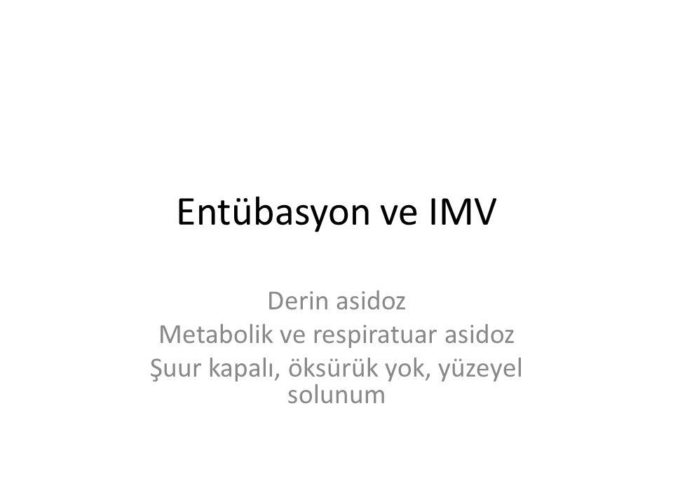 Entübasyon ve IMV Derin asidoz Metabolik ve respiratuar asidoz