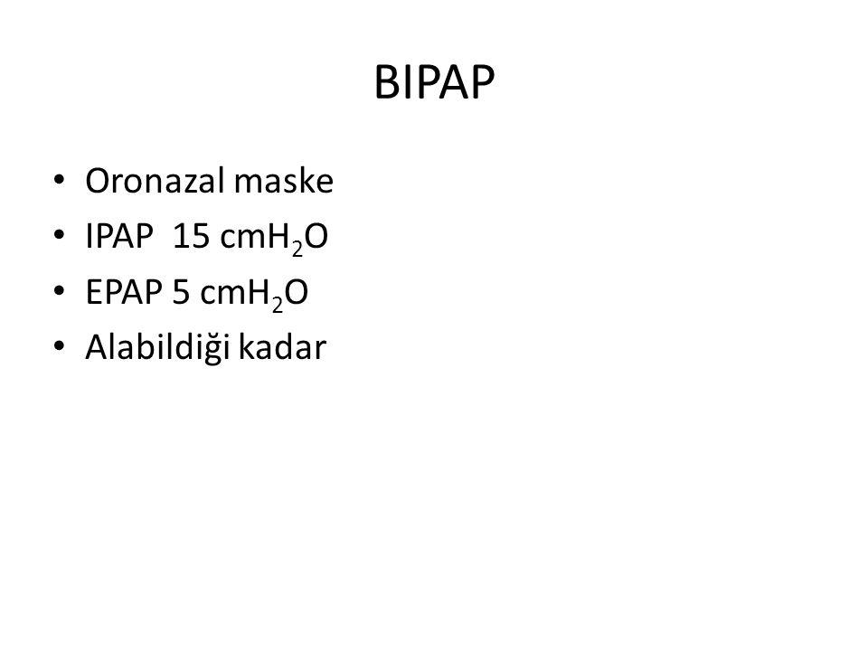 BIPAP Oronazal maske IPAP 15 cmH2O EPAP 5 cmH2O Alabildiği kadar