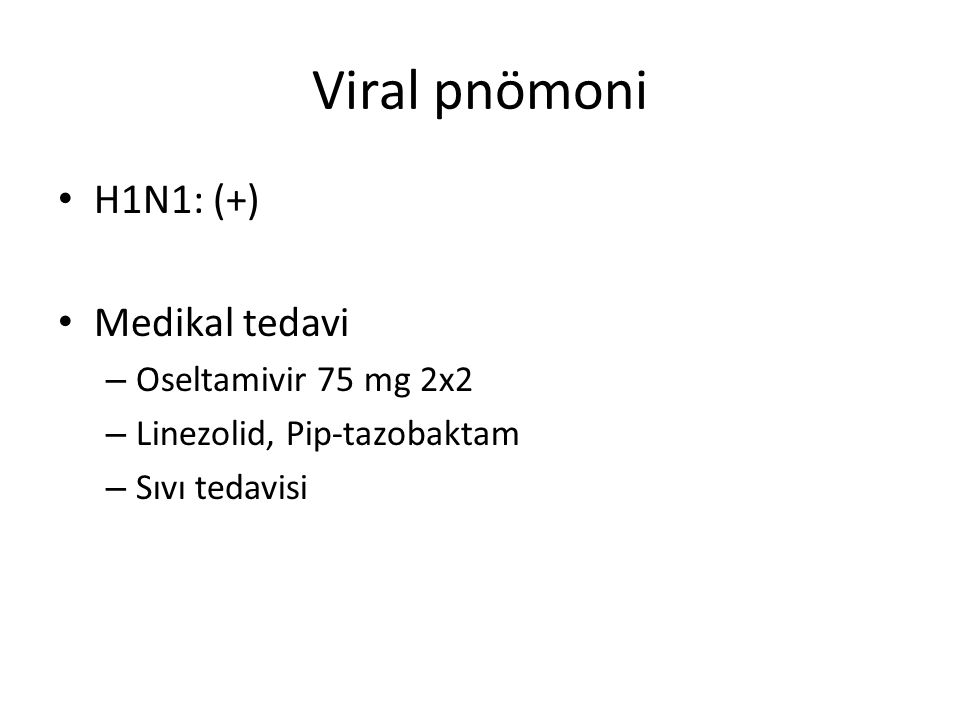 Viral pnömoni H1N1: (+) Medikal tedavi Oseltamivir 75 mg 2x2