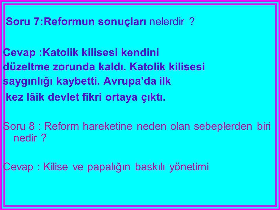 Soru 7:Reformun sonuçları nelerdir