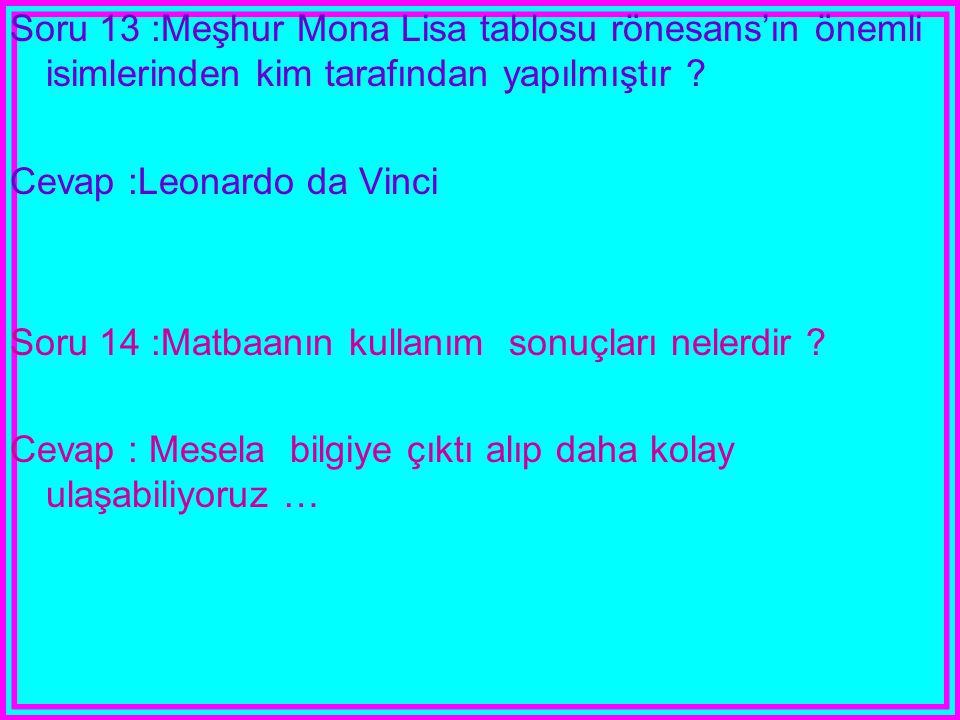 Soru 13 :Meşhur Mona Lisa tablosu rönesans'ın önemli isimlerinden kim tarafından yapılmıştır