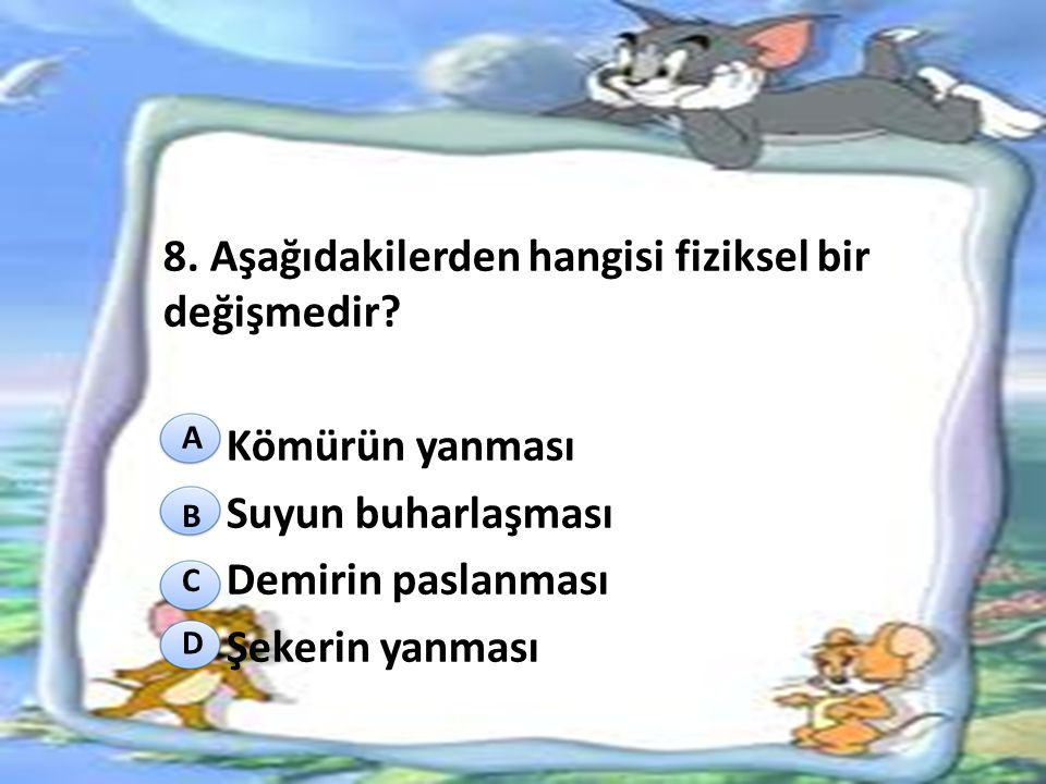 8. Aşağıdakilerden hangisi fiziksel bir değişmedir