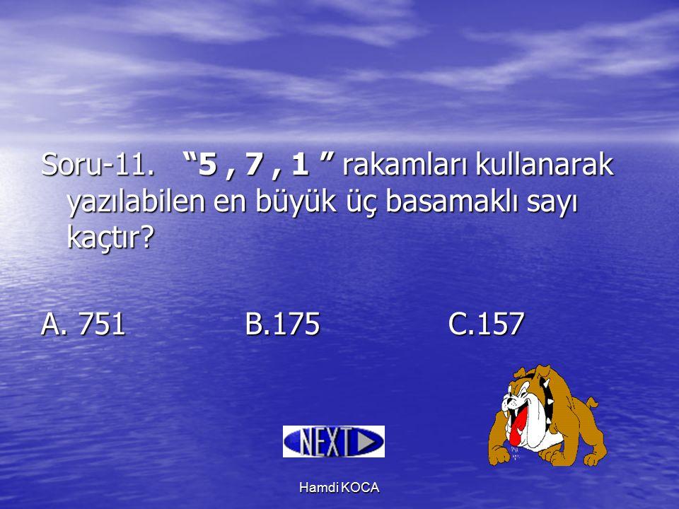 Soru-11. 5 , 7 , 1 rakamları kullanarak yazılabilen en büyük üç basamaklı sayı kaçtır