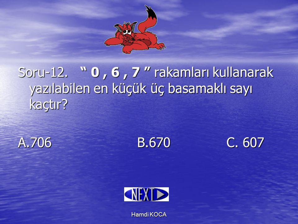 Soru-12. 0 , 6 , 7 rakamları kullanarak yazılabilen en küçük üç basamaklı sayı kaçtır