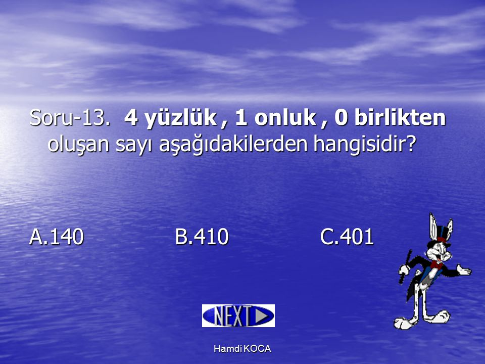 Soru-13. 4 yüzlük , 1 onluk , 0 birlikten oluşan sayı aşağıdakilerden hangisidir