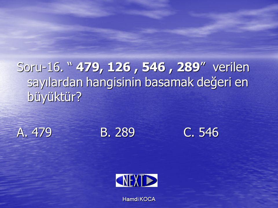 Soru-16. 479, 126 , 546 , 289 verilen sayılardan hangisinin basamak değeri en büyüktür