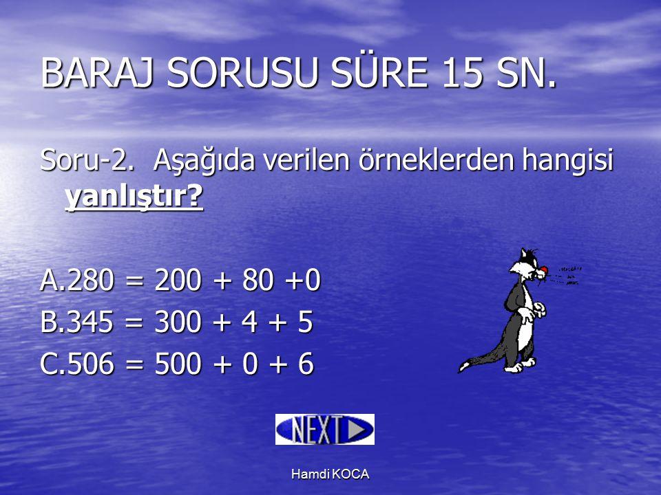 BARAJ SORUSU SÜRE 15 SN. Soru-2. Aşağıda verilen örneklerden hangisi yanlıştır A.280 = 200 + 80 +0.