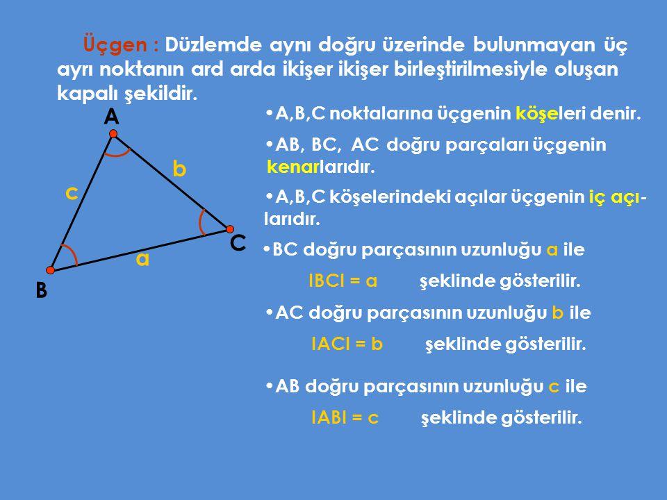 Düzlemde aynı doğru üzerinde bulunmayan üç ayrı noktanın ard arda ikişer ikişer birleştirilmesiyle oluşan kapalı şekildir.