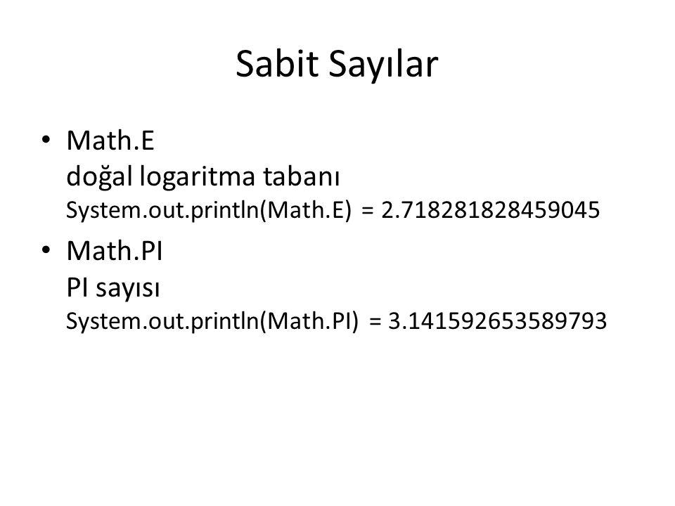 Sabit Sayılar Math.E doğal logaritma tabanı System.out.println(Math.E) = 2.718281828459045.
