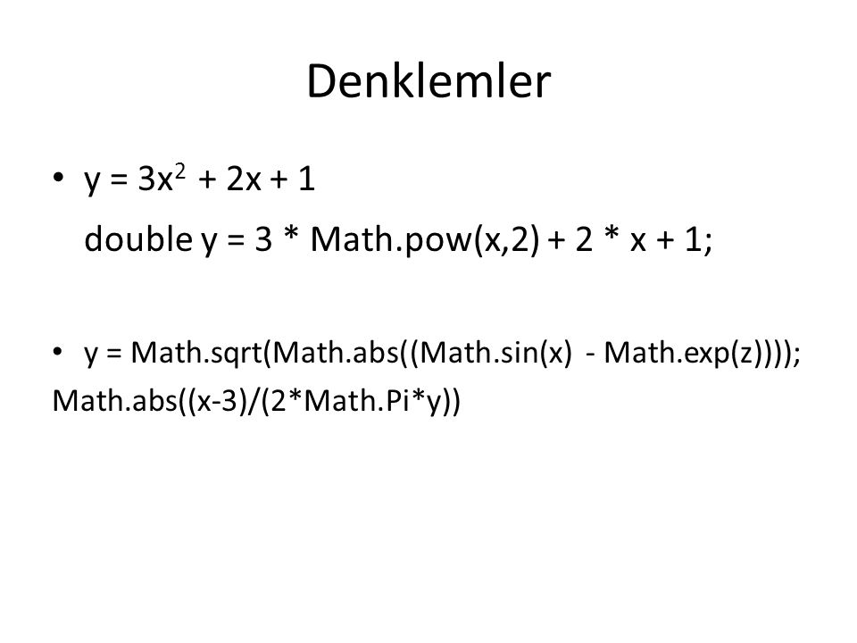 Denklemler double y = 3 * Math.pow(x,2) + 2 * x + 1; y = 3x2 + 2x + 1