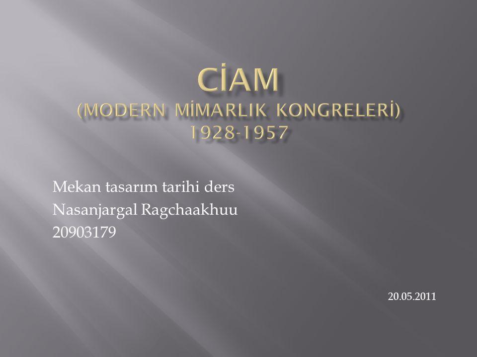 CİAM (MODERN MİMARLIK KONGRELERİ) 1928-1957