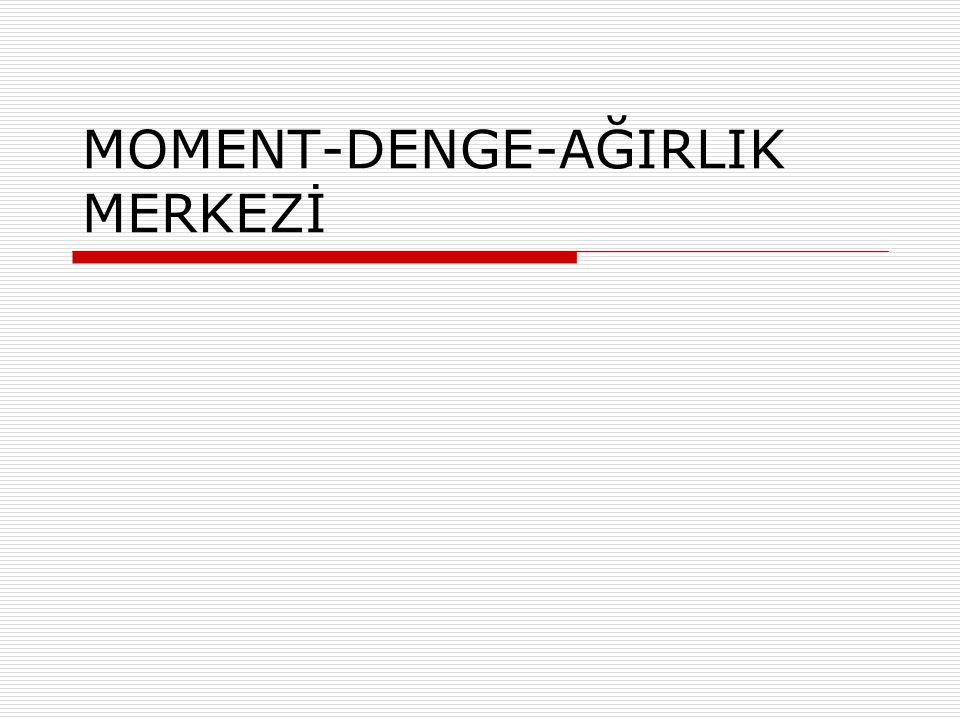 MOMENT-DENGE-AĞIRLIK MERKEZİ