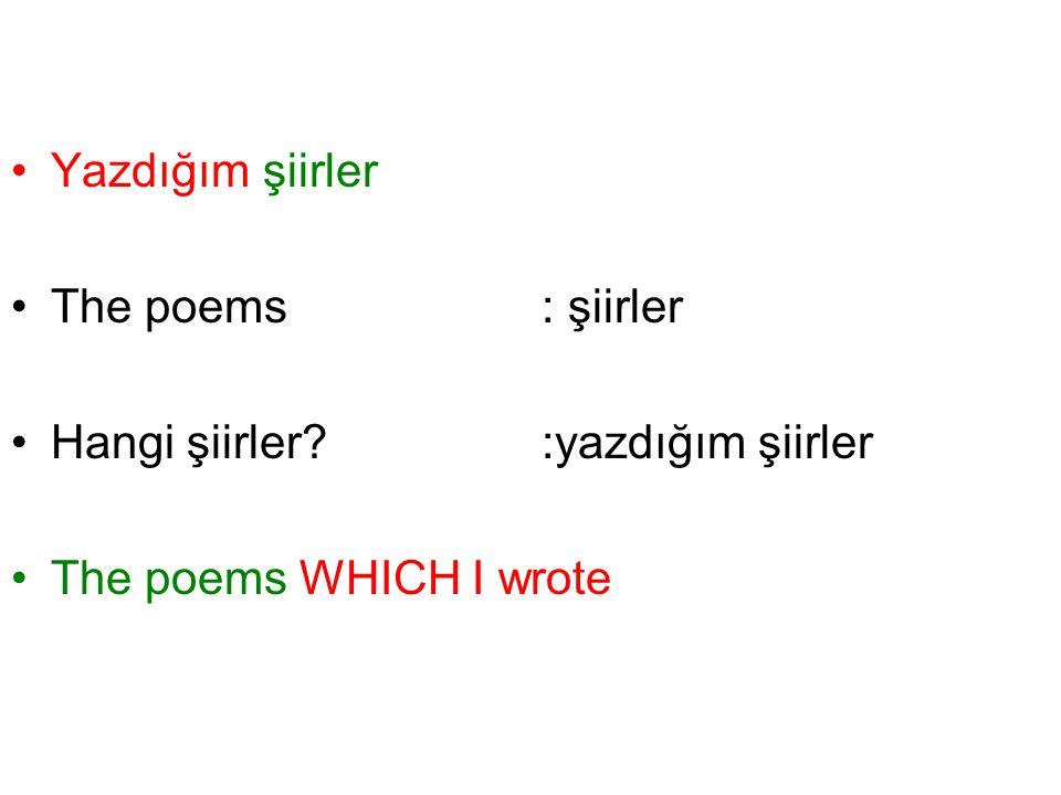 Yazdığım şiirler The poems : şiirler Hangi şiirler :yazdığım şiirler The poems WHICH I wrote