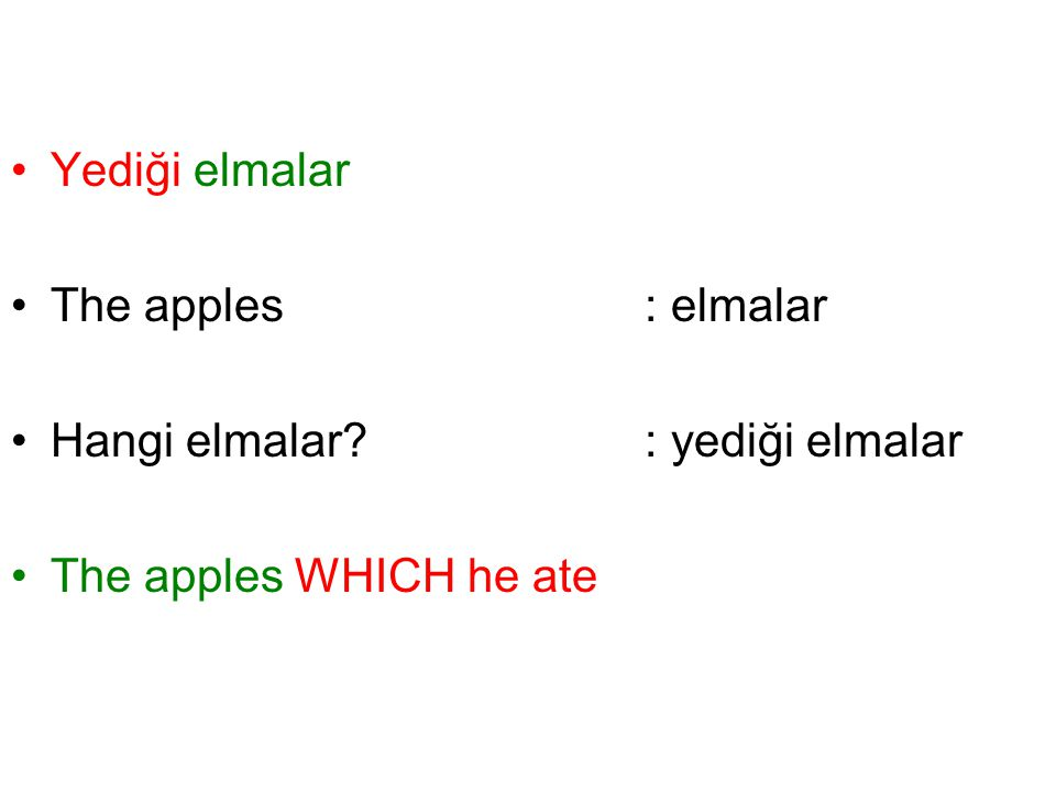 Yediği elmalar The apples : elmalar Hangi elmalar : yediği elmalar The apples WHICH he ate