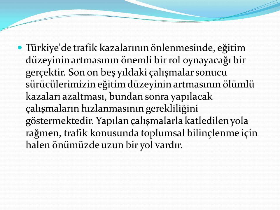Türkiye de trafik kazalarının önlenmesinde, eğitim düzeyinin artmasının önemli bir rol oynayacağı bir gerçektir.