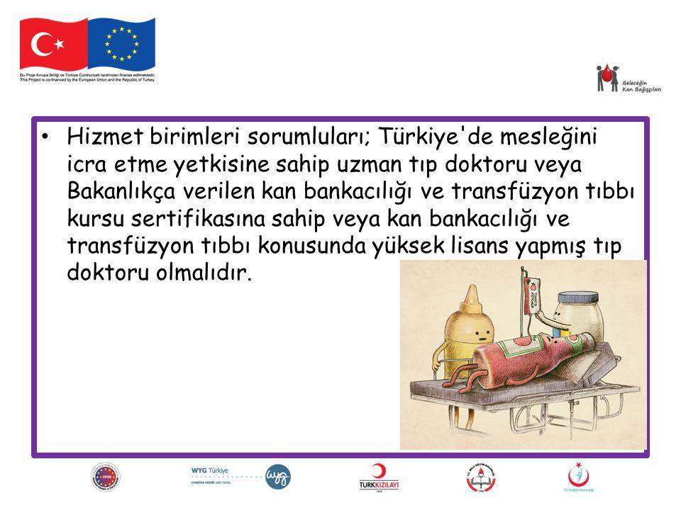 Hizmet birimleri sorumluları; Türkiye de mesleğini icra etme yetkisine sahip uzman tıp doktoru veya Bakanlıkça verilen kan bankacılığı ve transfüzyon tıbbı kursu sertifikasına sahip veya kan bankacılığı ve transfüzyon tıbbı konusunda yüksek lisans yapmış tıp doktoru olmalıdır.