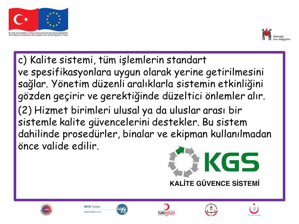 c) Kalite sistemi, tüm işlemlerin standart ve spesifikasyonlara uygun olarak yerine getirilmesini sağlar. Yönetim düzenli aralıklarla sistemin etkinliğini gözden geçirir ve gerektiğinde düzeltici önlemler alır.