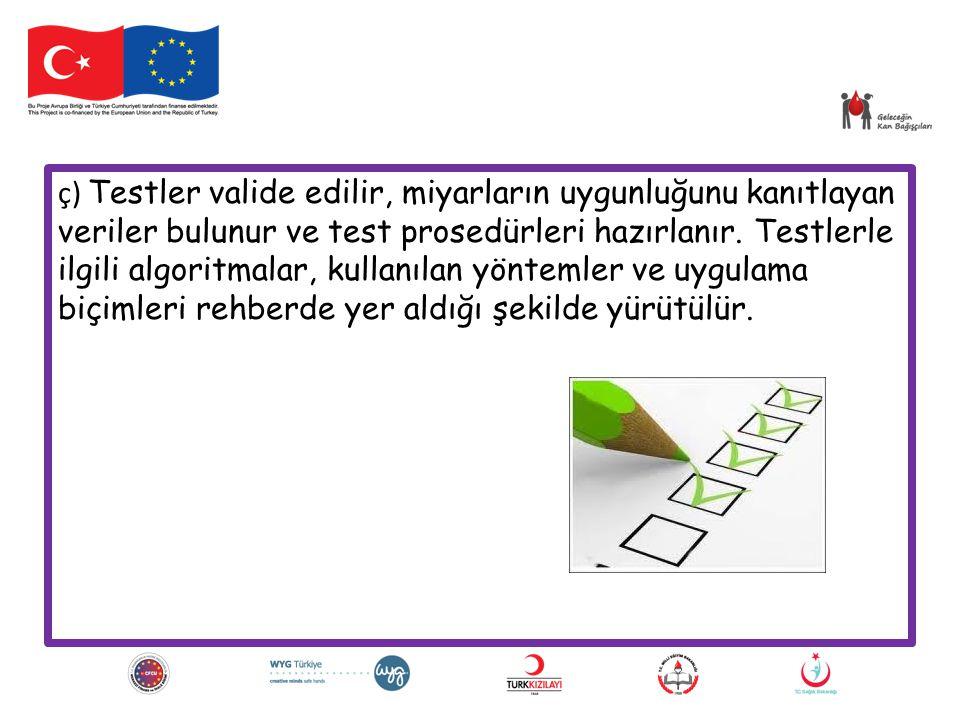 ç) Testler valide edilir, miyarların uygunluğunu kanıtlayan veriler bulunur ve test prosedürleri hazırlanır.