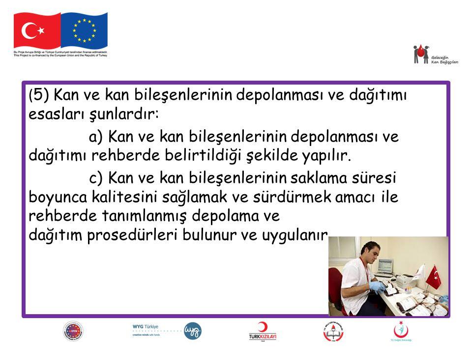 (5) Kan ve kan bileşenlerinin depolanması ve dağıtımı esasları şunlardır: