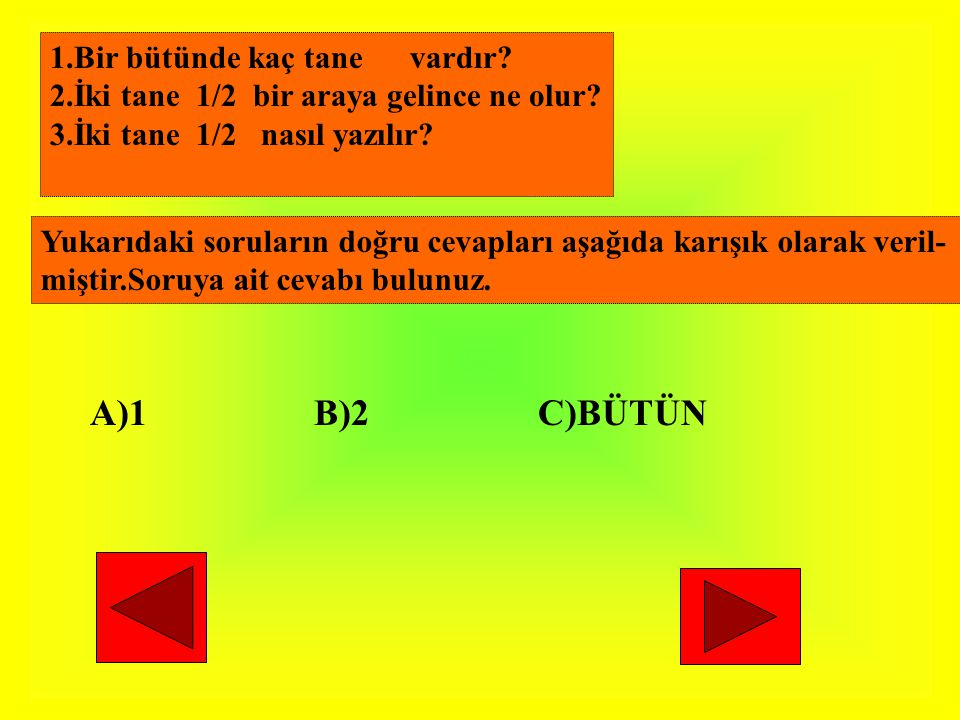 A)1 B)2 C)BÜTÜN 1.Bir bütünde kaç tane vardır