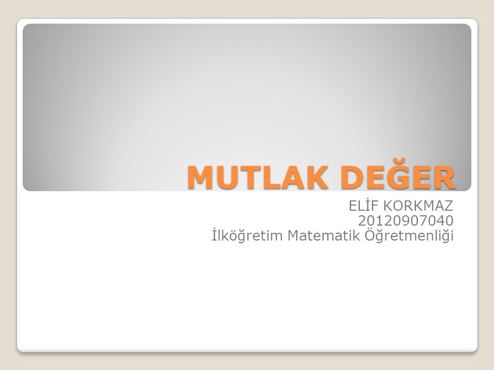 ELİF KORKMAZ 20120907040 İlköğretim Matematik Öğretmenliği