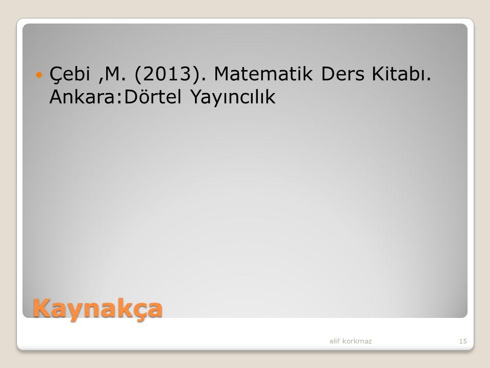 Çebi ,M. (2013). Matematik Ders Kitabı. Ankara:Dörtel Yayıncılık