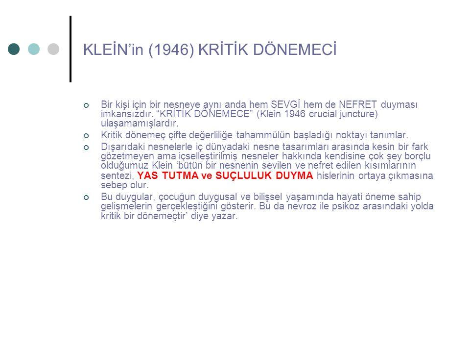 KLEİN'in (1946) KRİTİK DÖNEMECİ