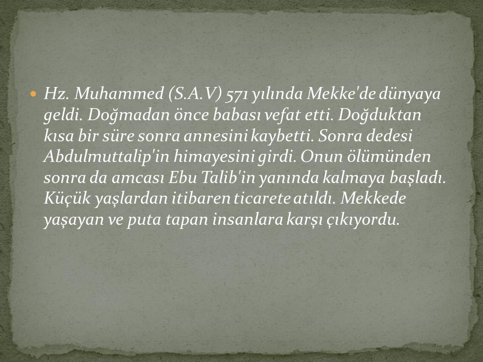 Hz. Muhammed (S. A. V) 571 yılında Mekke de dünyaya geldi