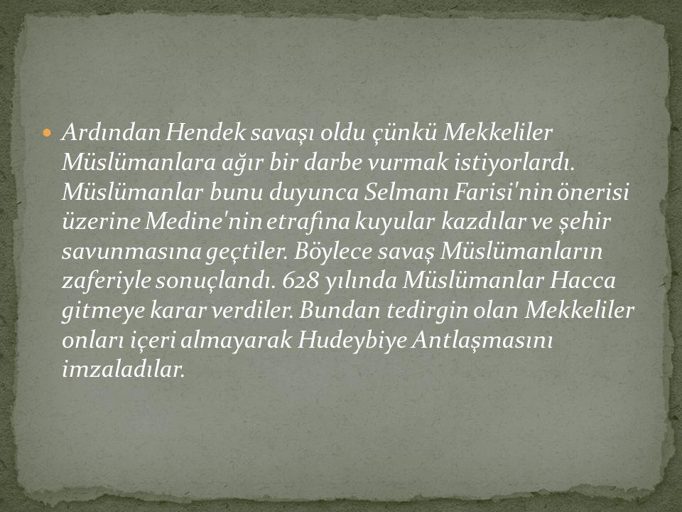 Ardından Hendek savaşı oldu çünkü Mekkeliler Müslümanlara ağır bir darbe vurmak istiyorlardı.