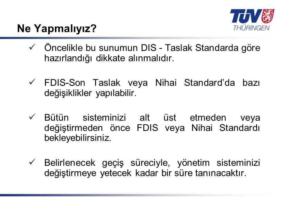 Ne Yapmalıyız Öncelikle bu sunumun DIS - Taslak Standarda göre hazırlandığı dikkate alınmalıdır.