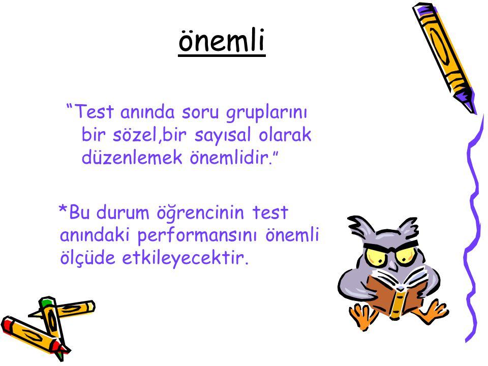 önemli Test anında soru gruplarını bir sözel,bir sayısal olarak düzenlemek önemlidir.