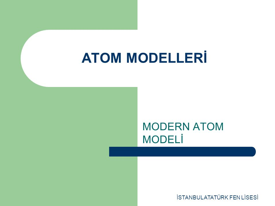 ATOM MODELLERİ MODERN ATOM MODELİ İSTANBUL ATATÜRK FEN LİSESİ