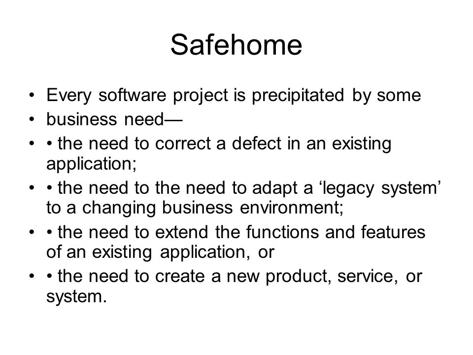 Safehome Every software project is precipitated by some business need—
