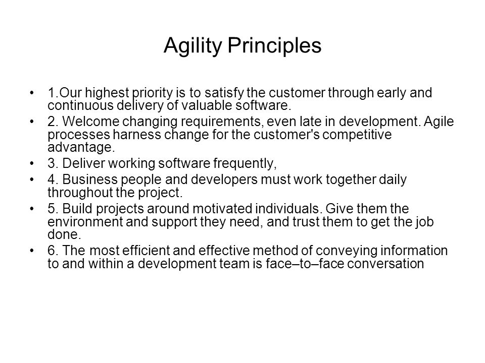 Agility Principles 1.Our highest priority is to satisfy the customer through early and continuous delivery of valuable software.