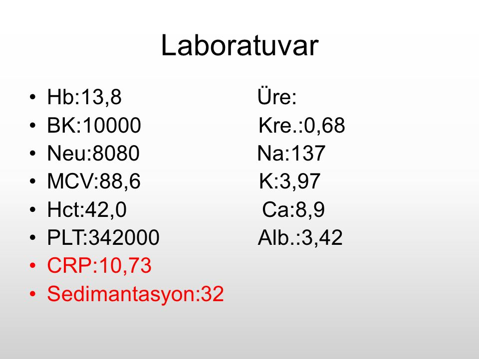 Laboratuvar Hb:13,8 Üre: BK:10000 Kre.:0,68 Neu:8080 Na:137