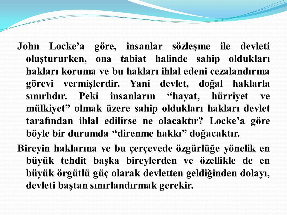 John Locke'a göre, insanlar sözleşme ile devleti oluştururken, ona tabiat halinde sahip oldukları hakları koruma ve bu hakları ihlal edeni cezalandırma görevi vermişlerdir.