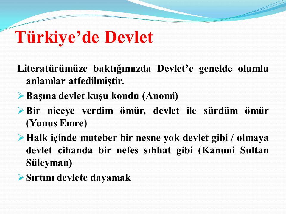 Türkiye'de Devlet Literatürümüze baktığımızda Devlet'e genelde olumlu anlamlar atfedilmiştir. Başına devlet kuşu kondu (Anomi)